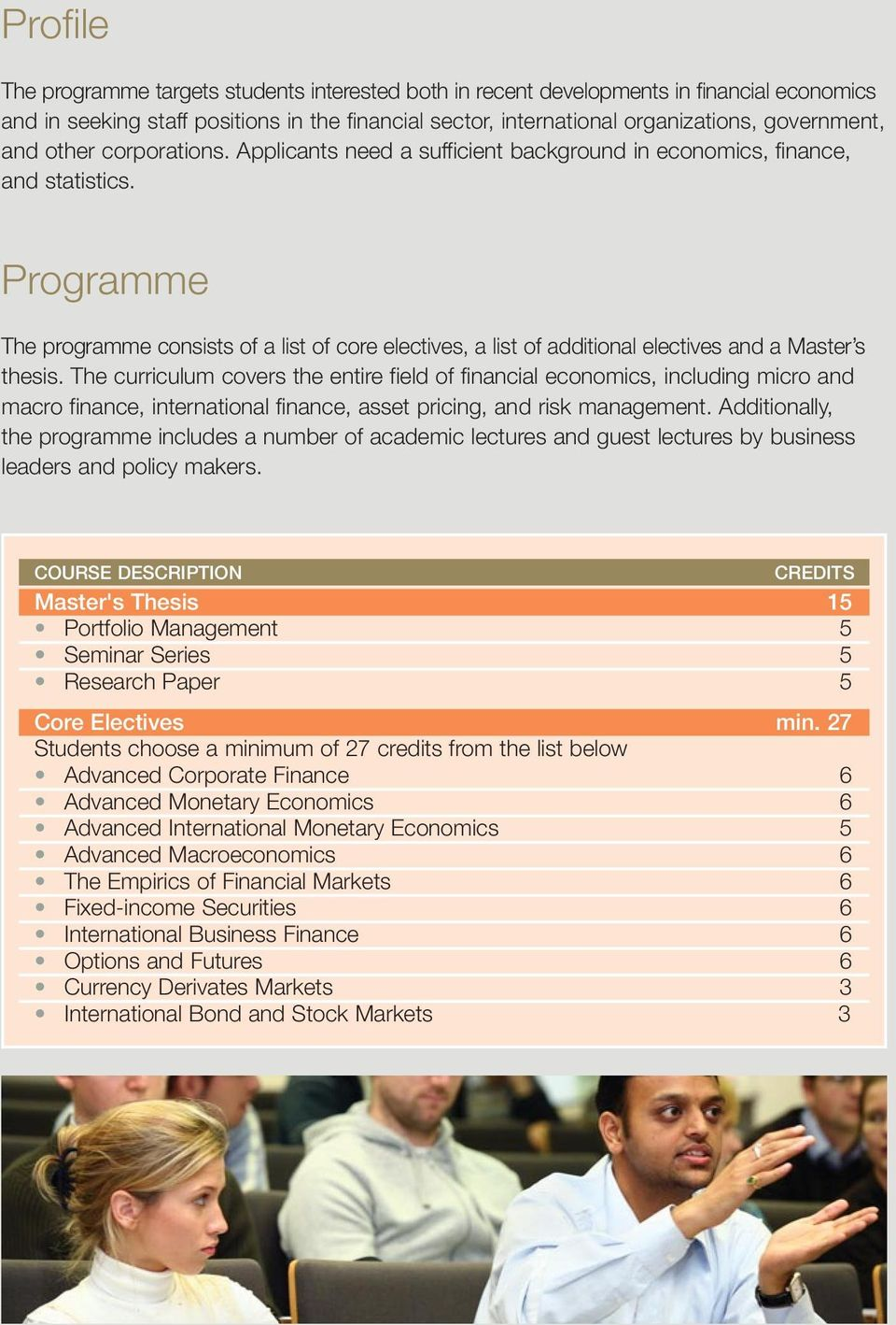 Programme The programme consists of a list of core electives, a list of additional electives and a Master s thesis.