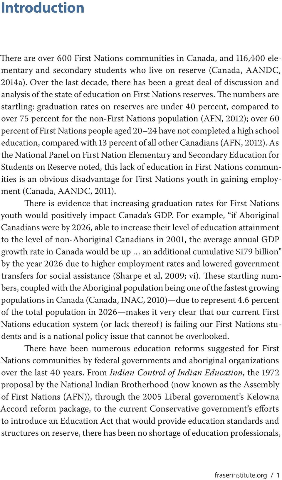 The numbers are startling: graduation rates on reserves are under 40 percent, compared to over 75 percent for the non-first Nations population (AFN, 2012); over 60 percent of First Nations people