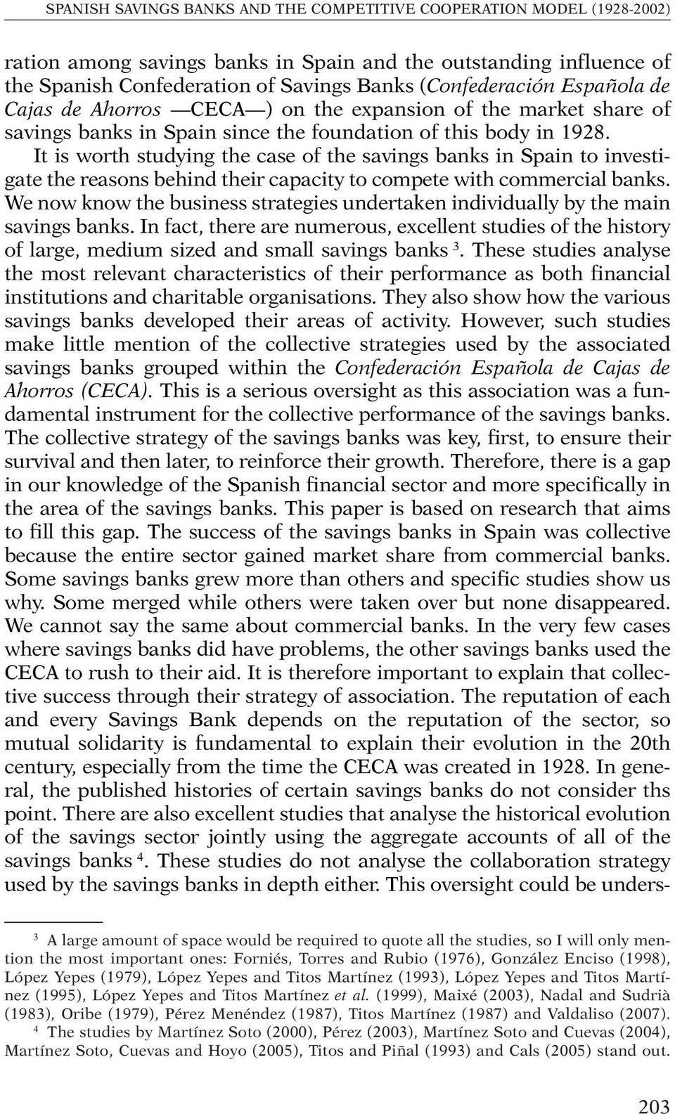 It is worth studying the case of the savings banks in Spain to investigate the reasons behind their capacity to compete with commercial banks.