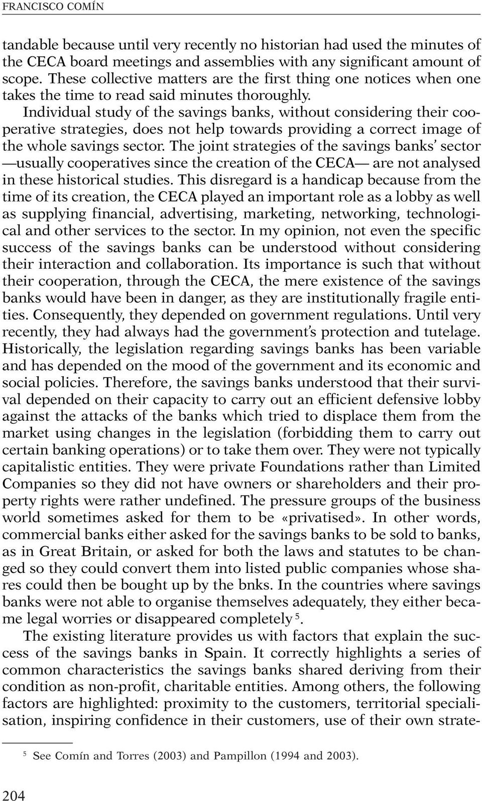 Individual study of the savings banks, without considering their cooperative strategies, does not help towards providing a correct image of the whole savings sector.