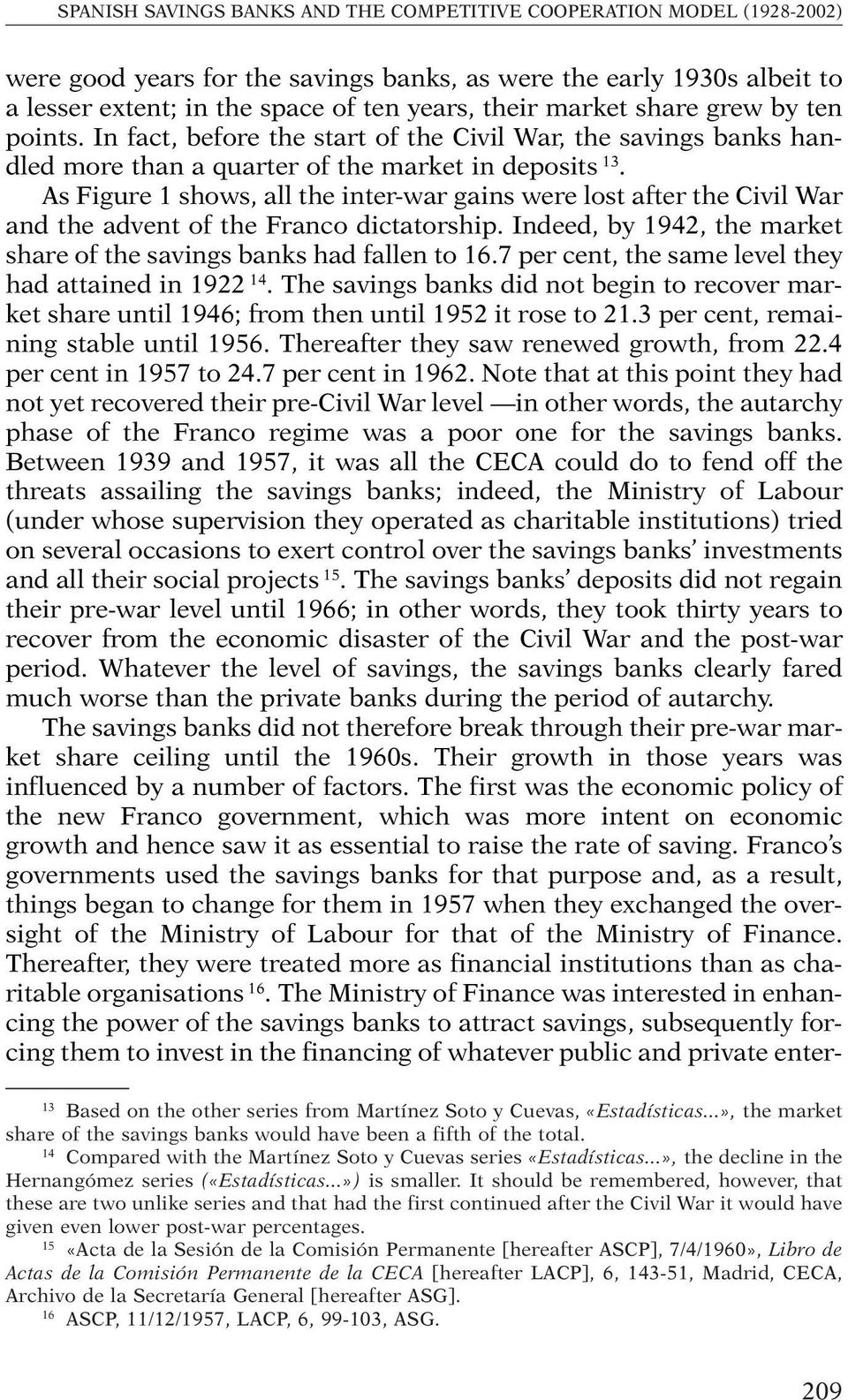 As Figure 1 shows, all the inter-war gains were lost after the Civil War and the advent of the Franco dictatorship. Indeed, by 1942, the market share of the savings banks had fallen to 16.