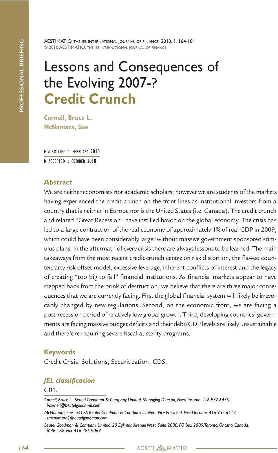 McNamara, Sue SUBMITTED : FEBRUARY 2010 ACCEPTED : OCTOBER 2010 Abstract We are neither economists nor academic scholars; however we are students of the markets having experienced the credit crunch
