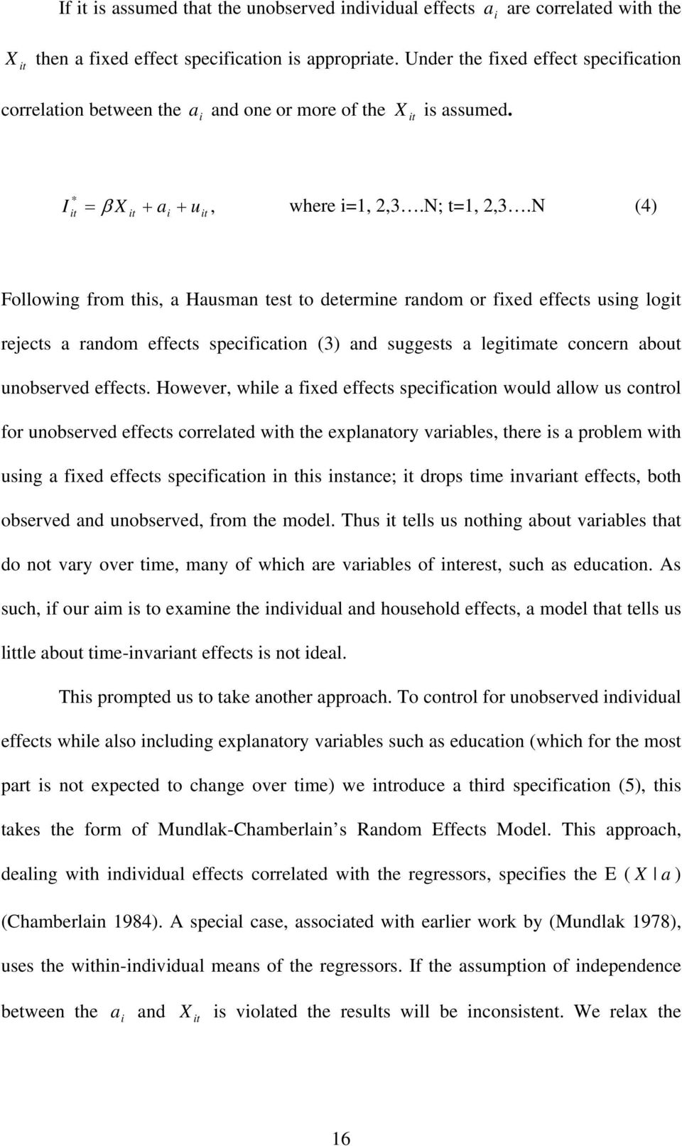 N (4) Followng from ths, a Hausman test to determne random or fxed effects usng log rejects a random effects specfcaton (3) and suggests a legmate concern about unobserved effects.