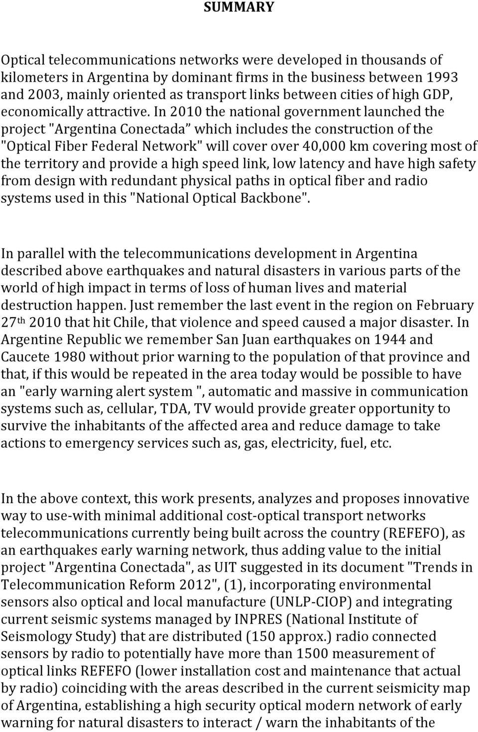 "In 2010 the national government launched the project ""Argentina Conectada which includes the construction of the ""Optical Fiber Federal Network"" will cover over 40,000 km covering most of the"