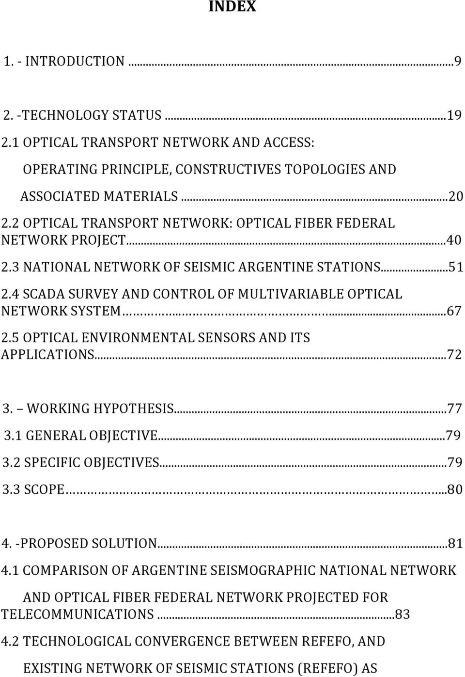 ....67 2.5 OPTICAL ENVIRONMENTAL SENSORS AND ITS APPLICATIONS...72 3. WORKING HYPOTHESIS...77 3.1 GENERAL OBJECTIVE...79 3.2 SPECIFIC OBJECTIVES...79 3.3 SCOPE..80 4. -PROPOSED SOLUTION...81 4.