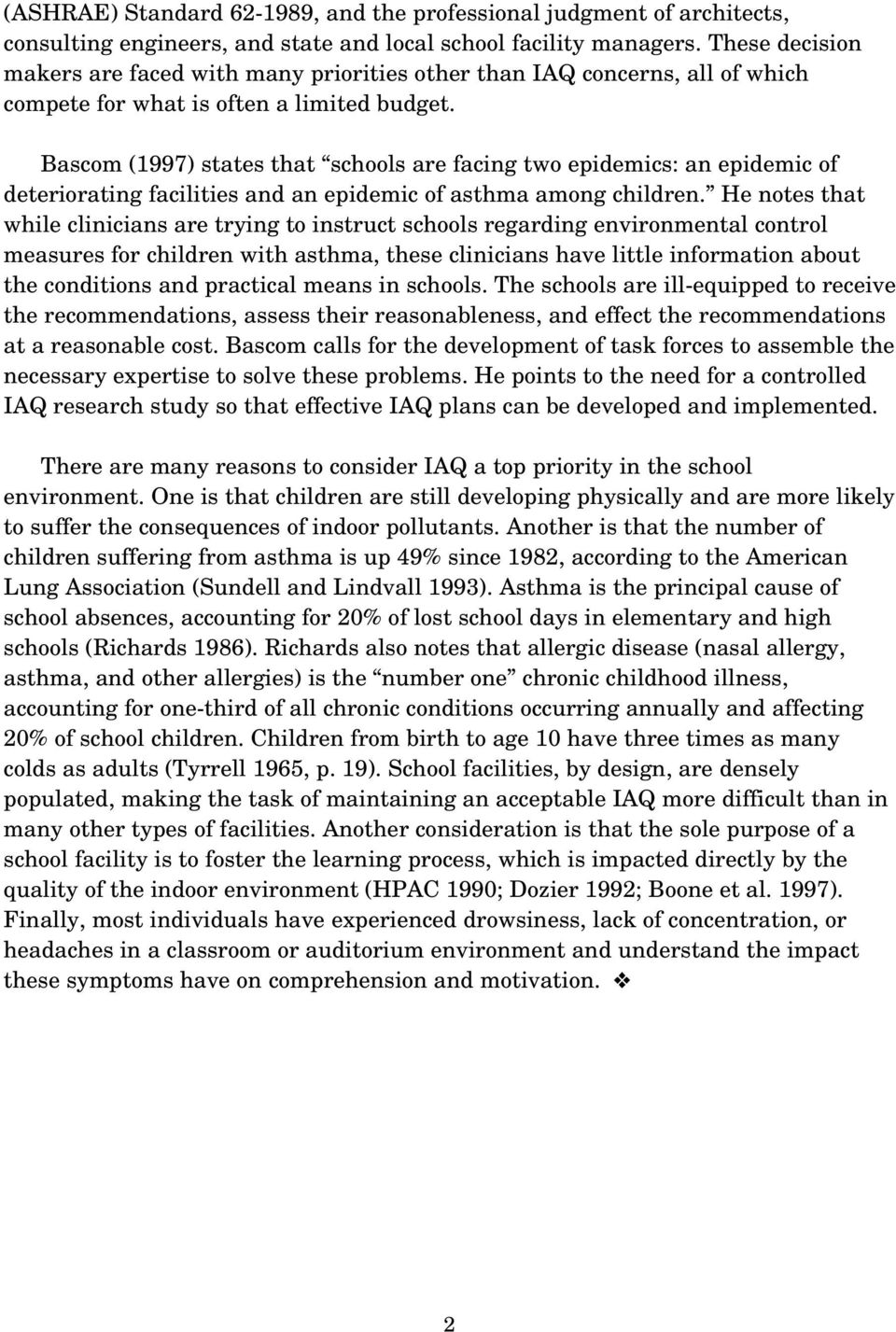 Bascom (1997) states that schools are facing two epidemics: an epidemic of deteriorating facilities and an epidemic of asthma among children.
