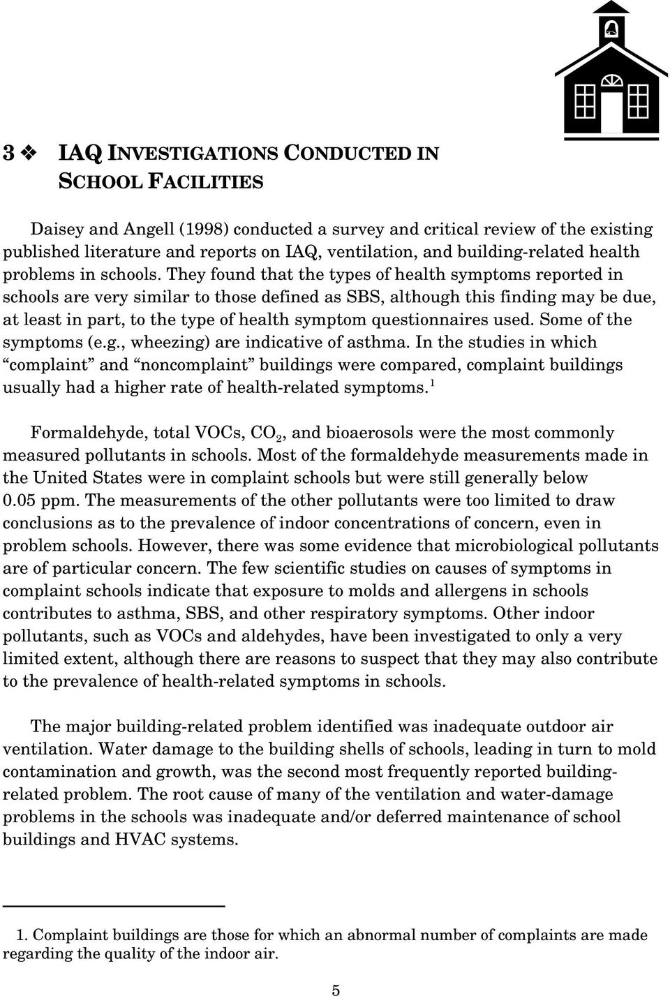 They found that the types of health symptoms reported in schools are very similar to those defined as SBS, although this finding may be due, at least in part, to the type of health symptom