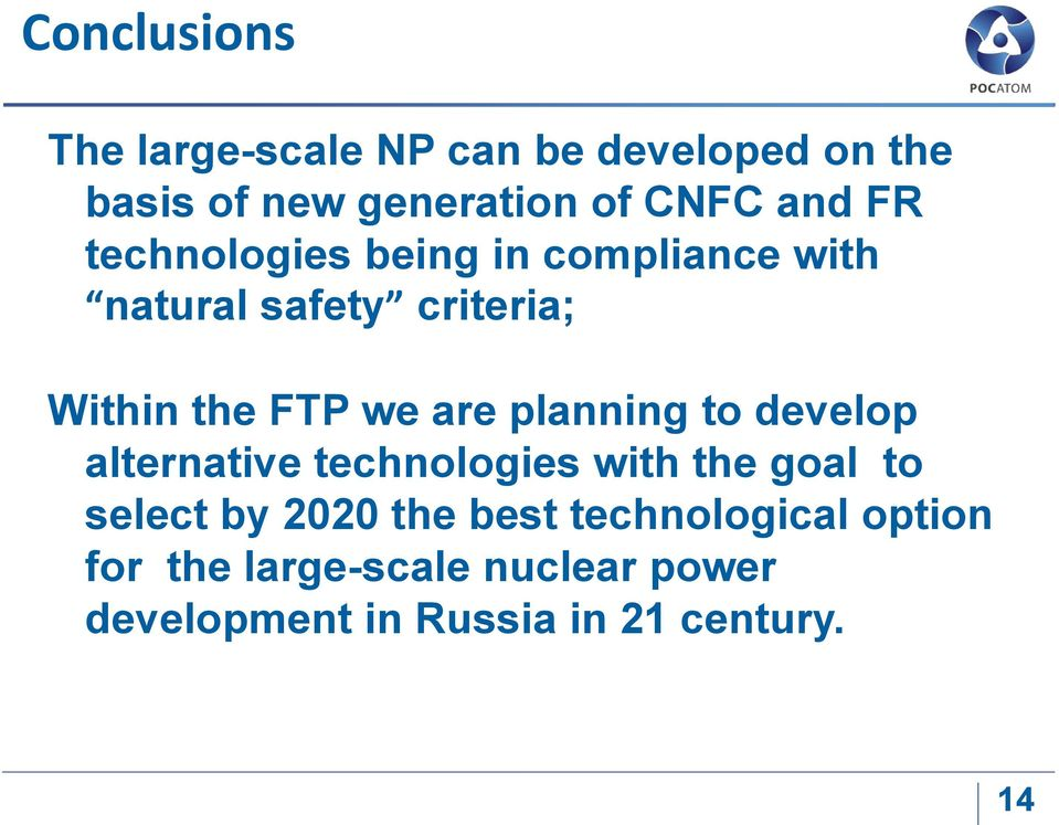 are planning to develop alternative technologies with the goal to select by 2020 the best