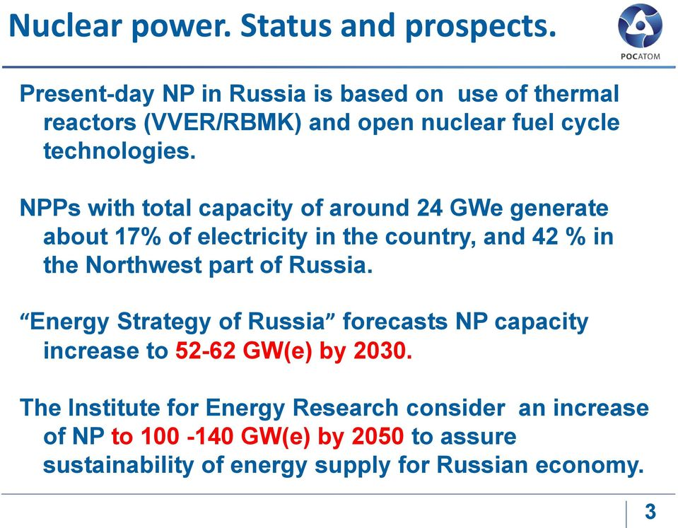 NPPs with total capacity of around 24 GWe generate about 17% of electricity in the country, and 42 % in the Northwest part of