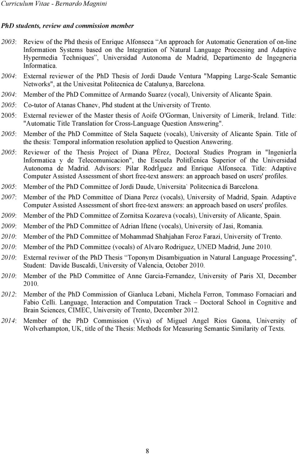 "2004: External reviewer of the PhD Thesis of Jordi Daude Ventura ""Mapping Large-Scale Semantic Networks"", at the Univesitat Politecnica de Catalunya, Barcelona."