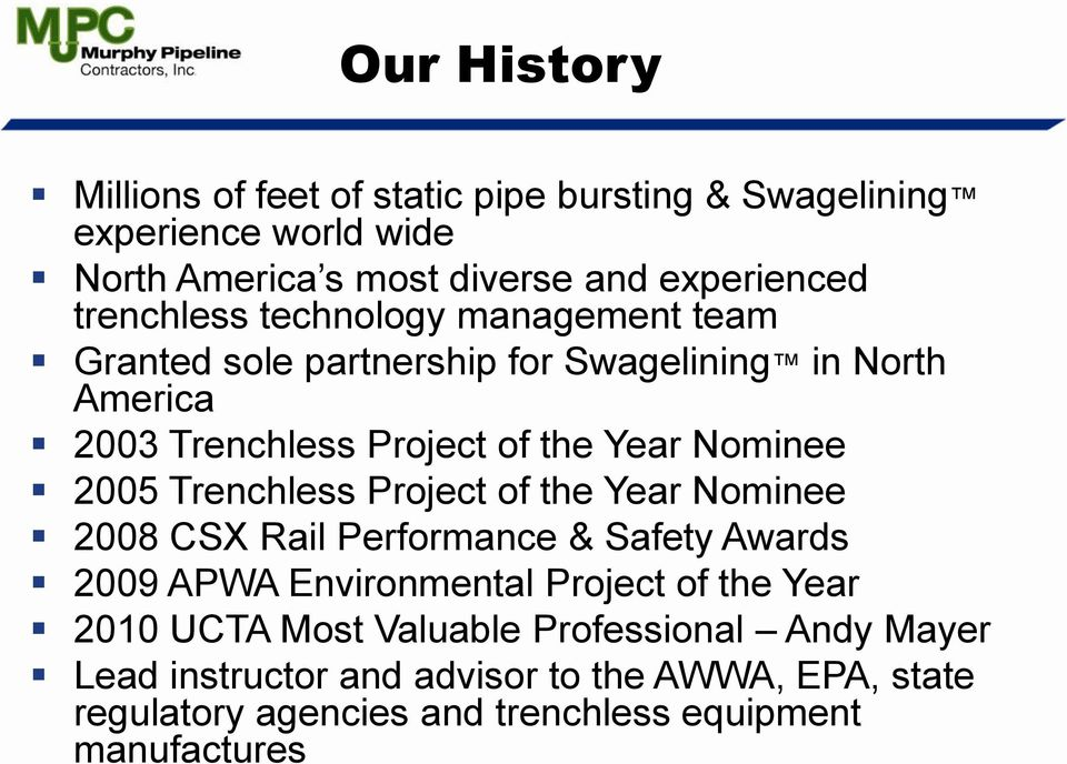 2005 Trenchless Project of the Year Nominee 2008 CSX Rail Performance & Safety Awards 2009 APWA Environmental Project of the Year 2010 UCTA