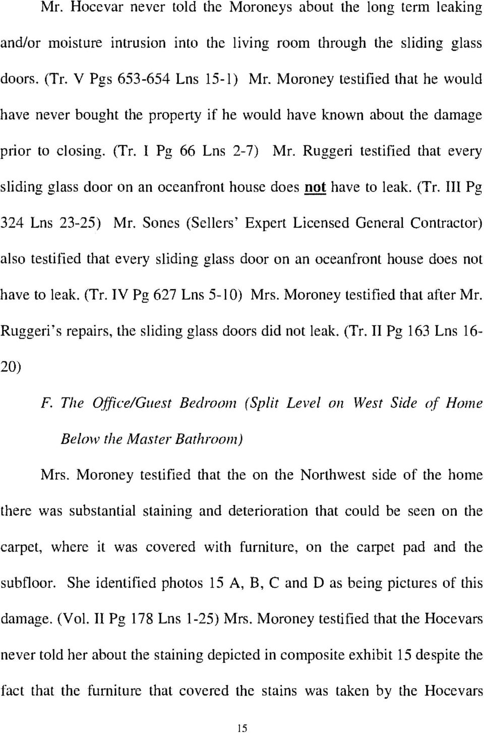 Ruggeri testified that every sliding glass door on an oceanfront house does have to leak. (Tr. III Pg 324 Lns 23-25) Mr.