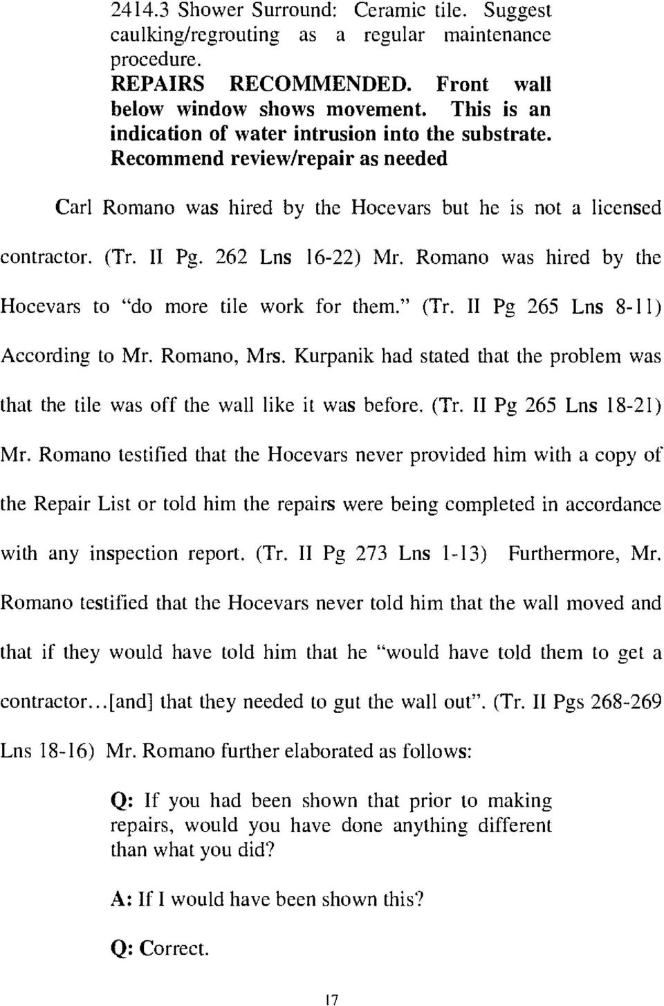 "Romano was hired by the Hocevars to ""do more tile work for them."" (Tr. II Pg 265 Lns 8-li) According to Mr. Romano, Mrs."