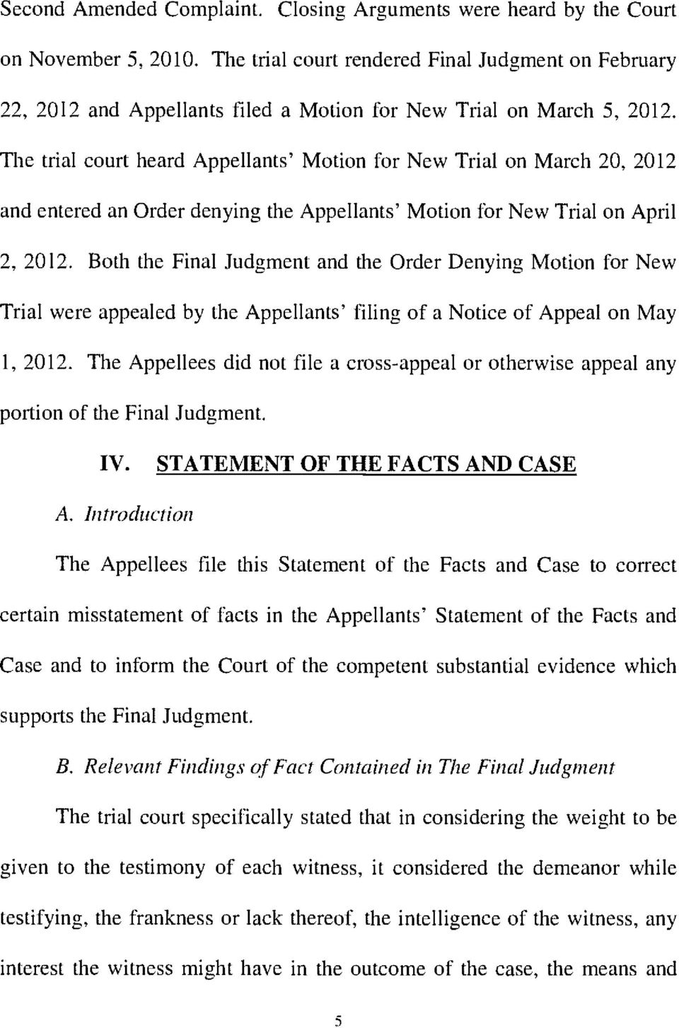 The trial court heard Appellants' Motion for New Trial on March 20, 2012 and entered an Order denying the Appellants' Motion for New Trial on April 2, 2012.