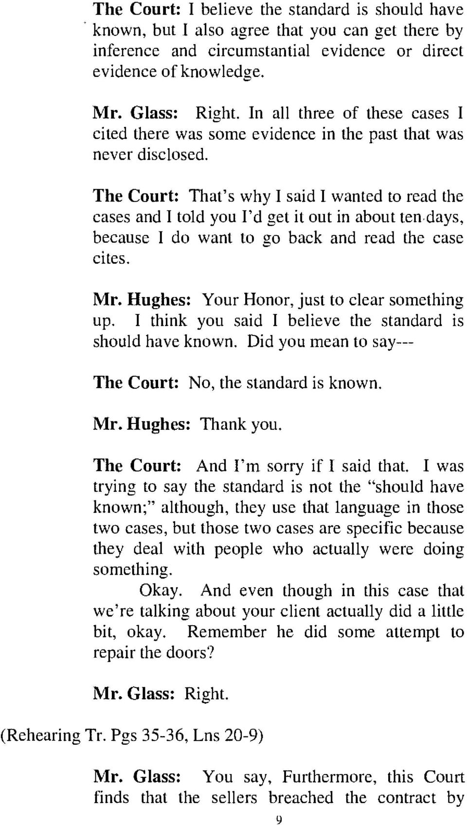 The Court: That's why I said I wanted to read the cases and I told you I'd get it out in about tendays, because I do want to go back and read the case cites. Mr.
