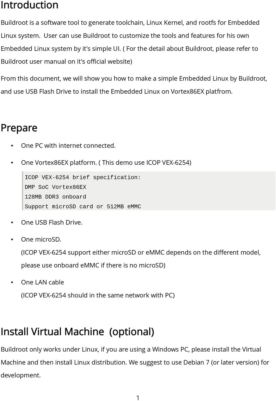 ( For the detail about Buildroot, please refer to Buildroot user manual on it's official website) From this document, we will show you how to make a simple Embedded Linux by Buildroot, and use USB