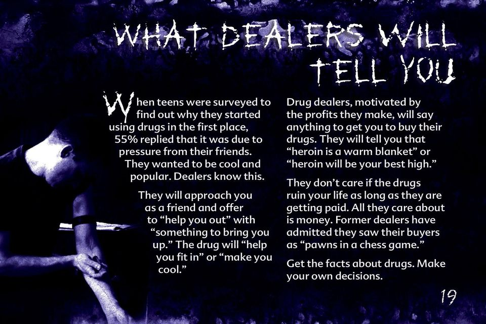 Drug dealers, motivated by the profits they make, will say anything to get you to buy their drugs. They will tell you that heroin is a warm blanket or heroin will be your best high.