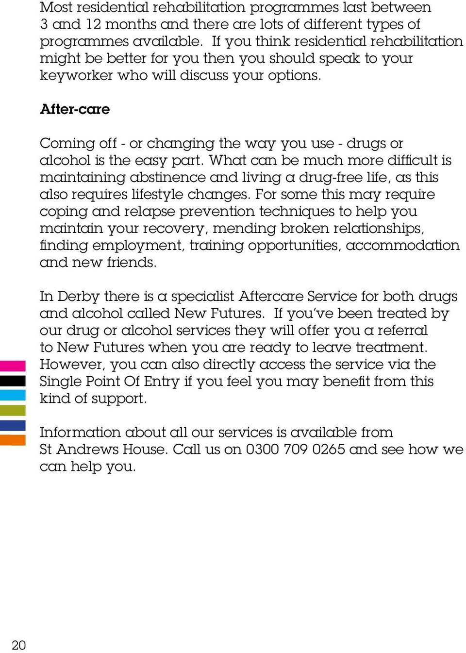 After-care Coming off - or changing the way you use - drugs or alcohol is the easy part.