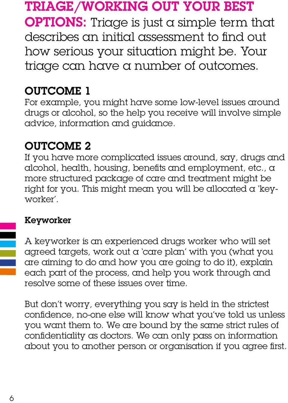 OUTCOME 2 If you have more complicated issues around, say, drugs and alcohol, health, housing, benefits and employment, etc., a more structured package of care and treatment might be right for you.