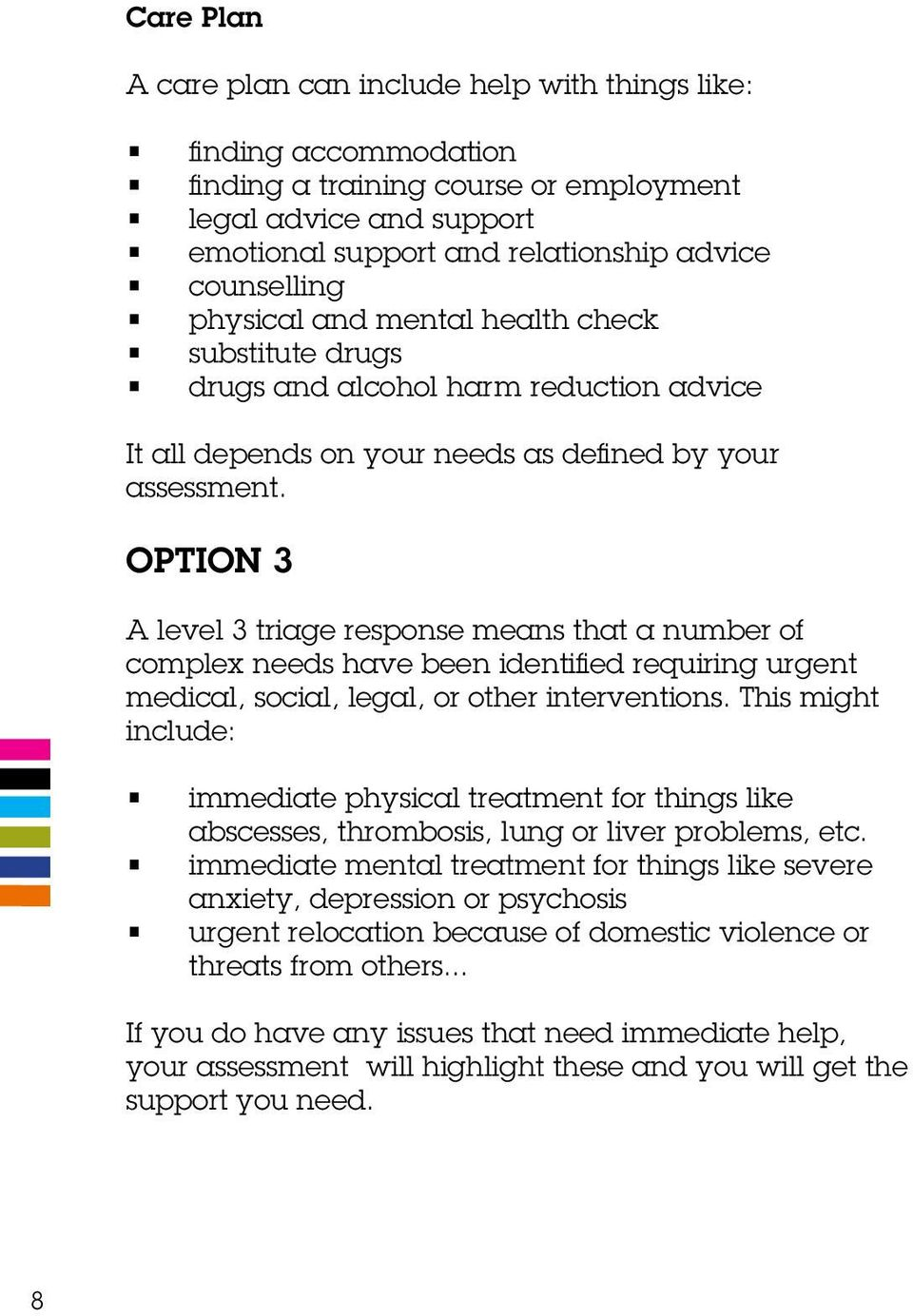 OPTION 3 A level 3 triage response means that a number of complex needs have been identified requiring urgent medical, social, legal, or other interventions.