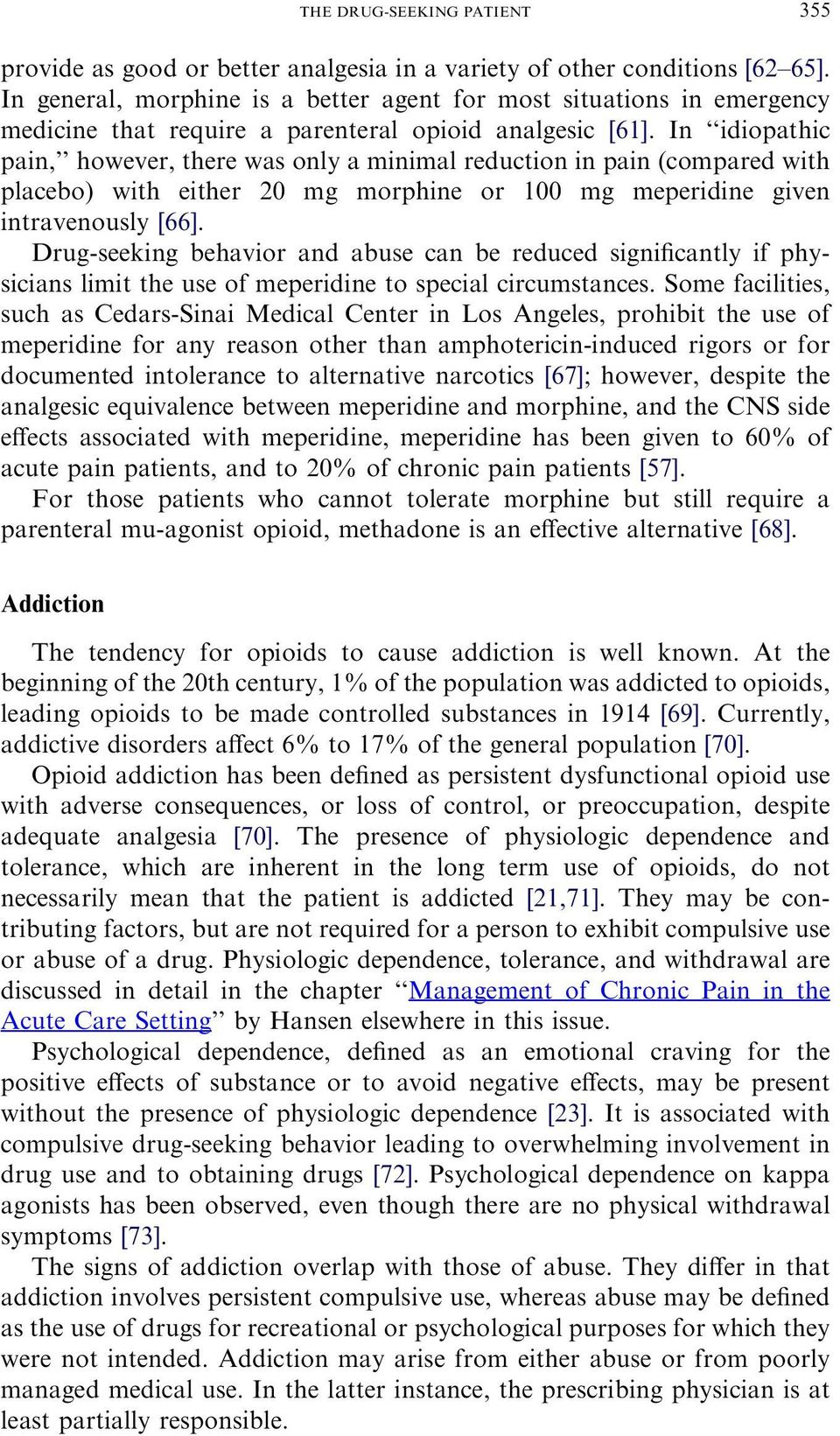 In idiopathic pain, however, there was only a minimal reduction in pain (compared with placebo) with either 20 mg morphine or 100 mg meperidine given intravenously [66].