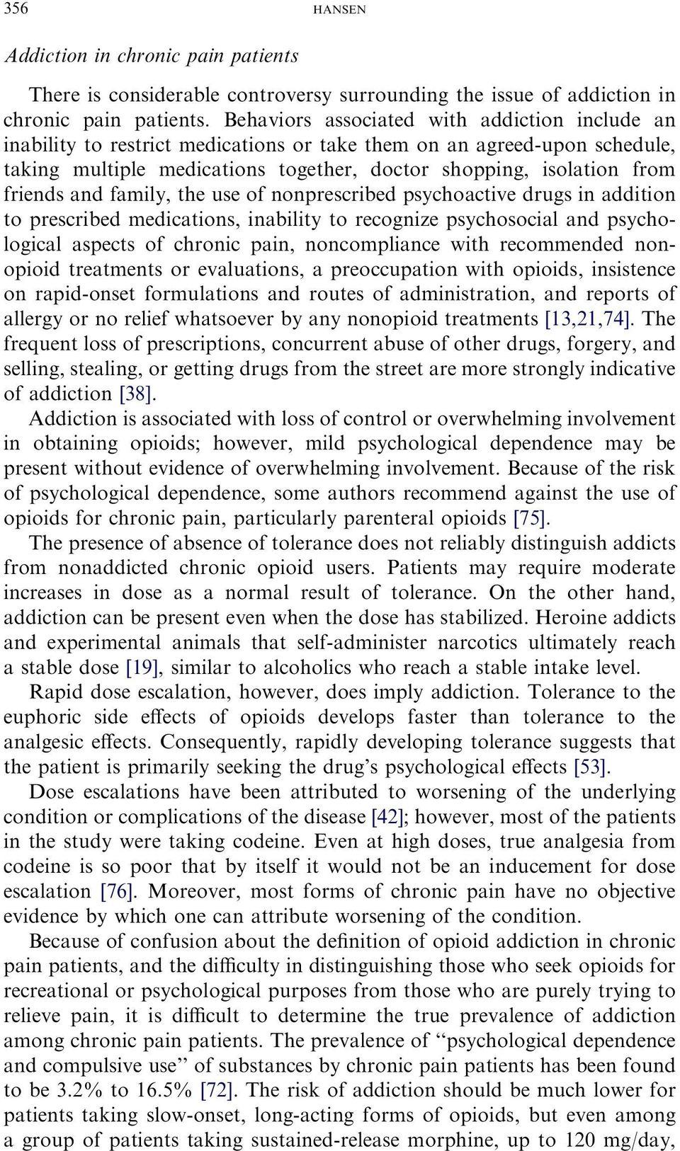 and family, the use of nonprescribed psychoactive drugs in addition to prescribed medications, inability to recognize psychosocial and psychological aspects of chronic pain, noncompliance with
