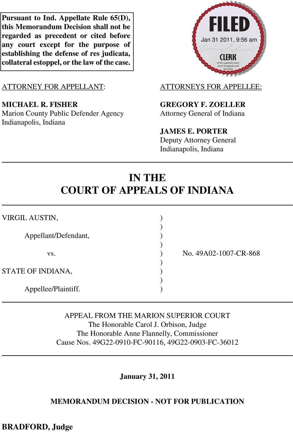 the law of the case. ATTORNEY FOR APPELLANT: MICHAEL R. FISHER Marion County Public Defender Agency Indianapolis, Indiana ATTORNEYS FOR APPELLEE: GREGORY F.