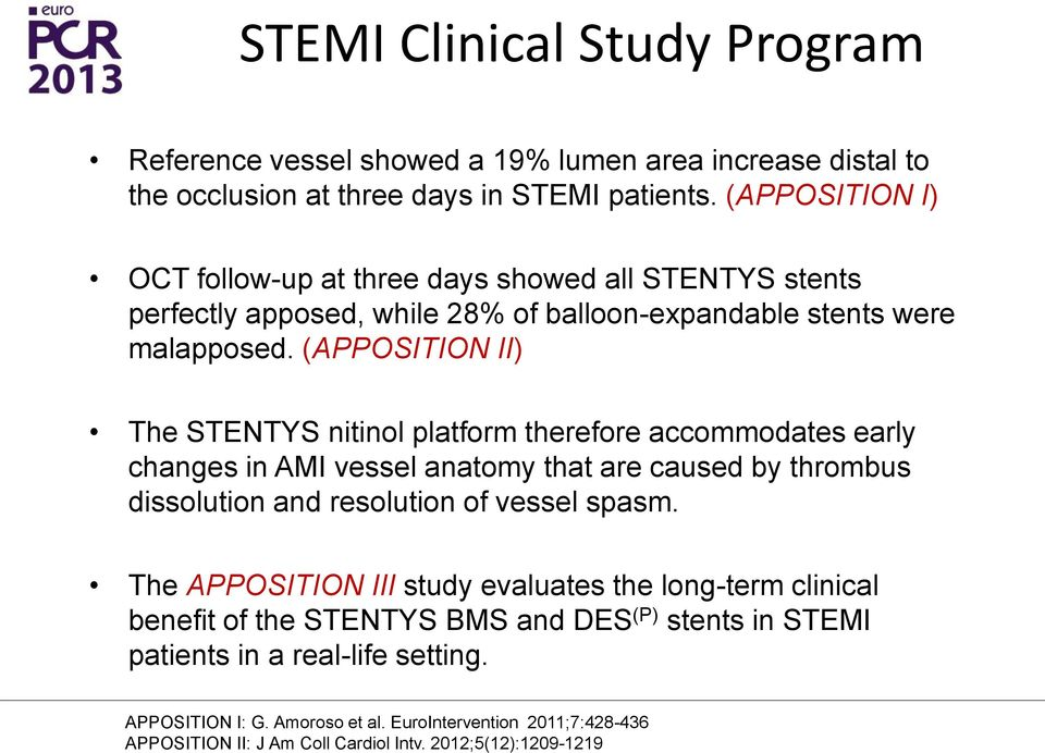 (APPOSITION II) The STENTYS nitinol platform therefore accommodates early changes in AMI vessel anatomy that are caused by thrombus dissolution and resolution of vessel spasm.