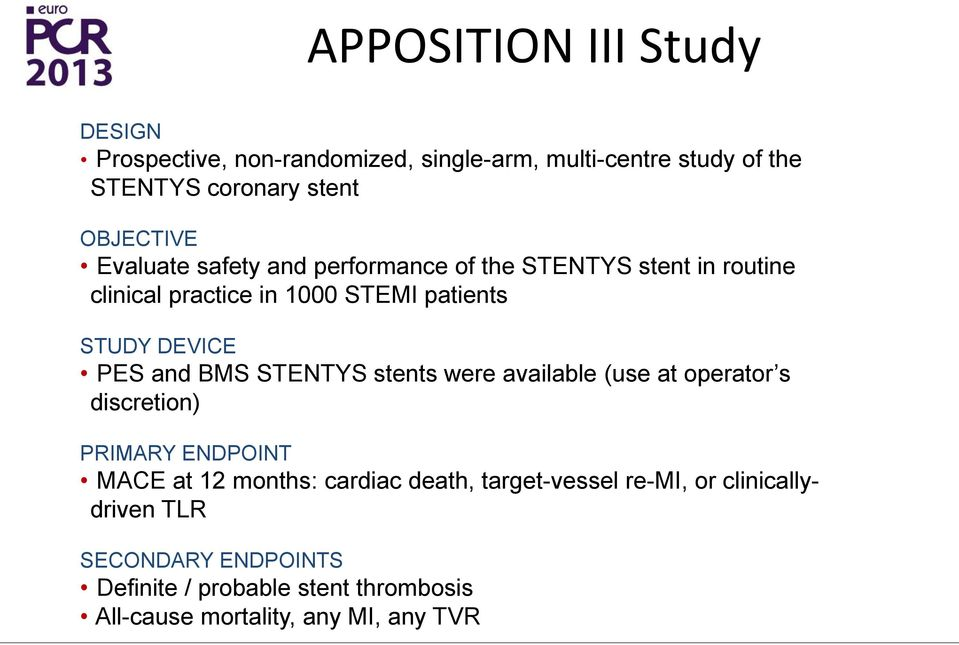 DEVICE PES and BMS STENTYS stents were available (use at operator s discretion) PRIMARY ENDPOINT MACE at 12 months: cardiac