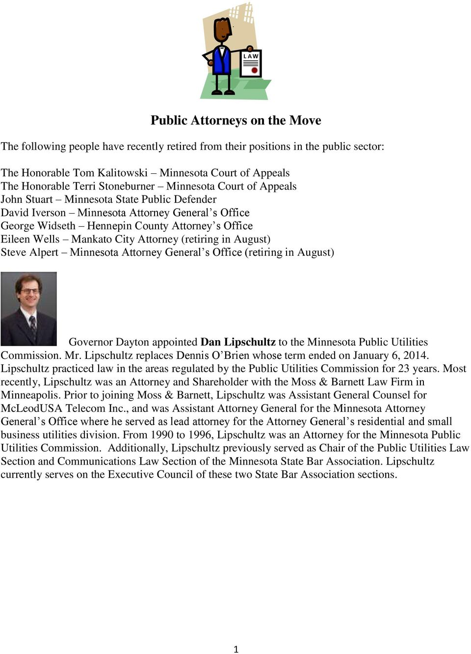 Mankato City Attorney (retiring in August) Steve Alpert Minnesota Attorney General s Office (retiring in August) Governor Dayton appointed Dan Lipschultz to the Minnesota Public Utilities Commission.