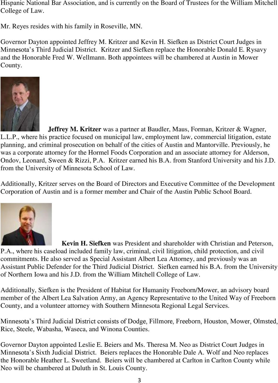 Rysavy and the Honorable Fred W. Wellmann. Both appointees will be chambered at Austin in Mower County. Jeffrey M. Kritzer was a partner at Baudler, Maus, Forman, Kritzer & Wagner, L.L.P.