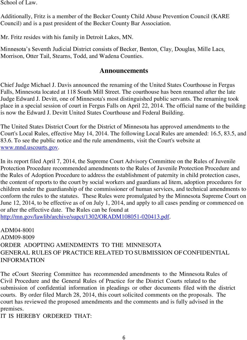 Minnesota s Seventh Judicial District consists of Becker, Benton, Clay, Douglas, Mille Lacs, Morrison, Otter Tail, Stearns, Todd, and Wadena Counties. Announcements Chief Judge Michael J.