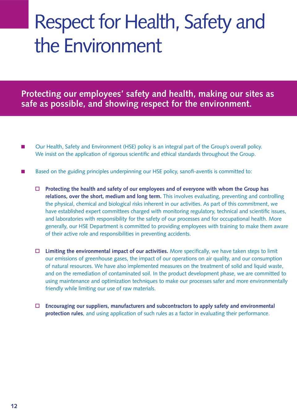 Based on the guiding principles underpinning our HSE policy, sanofi-aventis is committed to: Protecting the health and safety of our employees and of everyone with whom the Group has relations, over