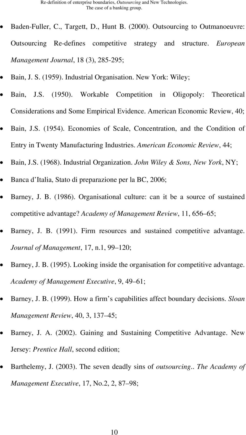 Economies of Scale, Concentration, and the Condition of Entry in Twenty Manufacturing Industries. American Economic Review, 44; Bain, J.S. (1968). Industrial Organization.
