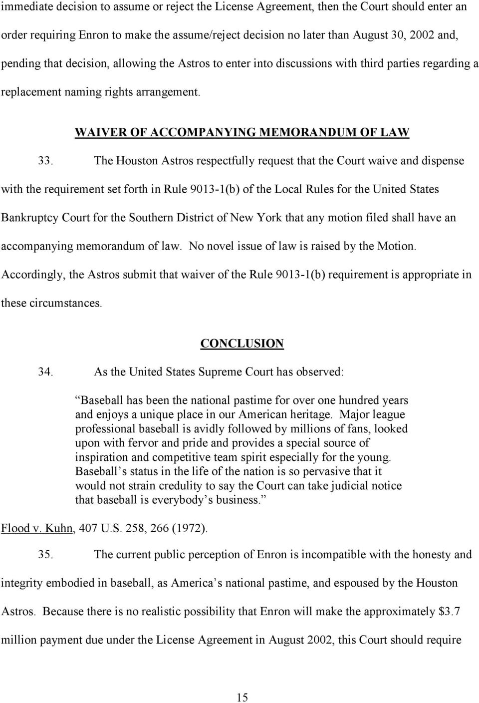 The Houston Astros respectfully request that the Court waive and dispense with the requirement set forth in Rule 9013-1(b) of the Local Rules for the United States Bankruptcy Court for the Southern