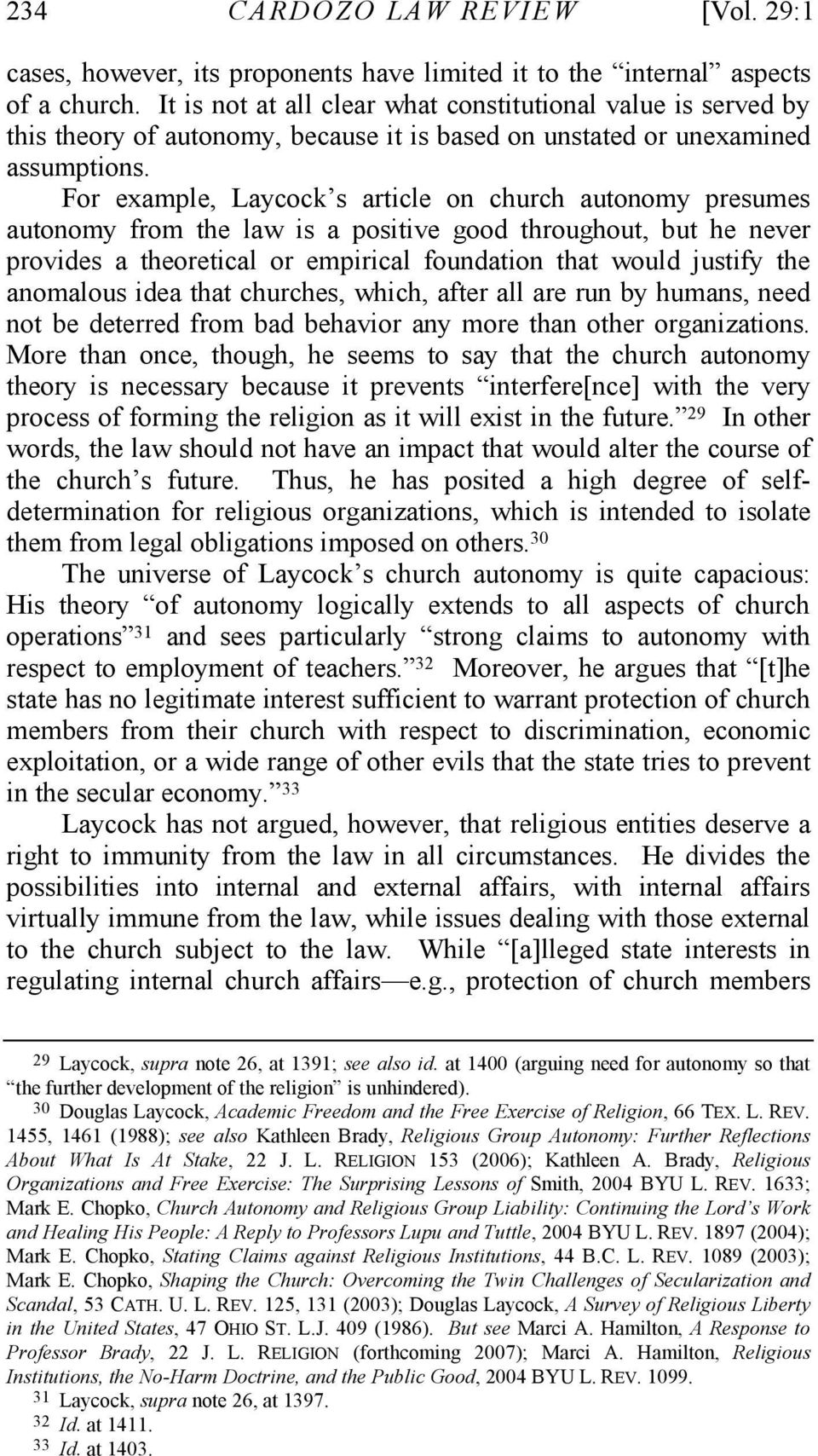 For example, Laycock s article on church autonomy presumes autonomy from the law is a positive good throughout, but he never provides a theoretical or empirical foundation that would justify the