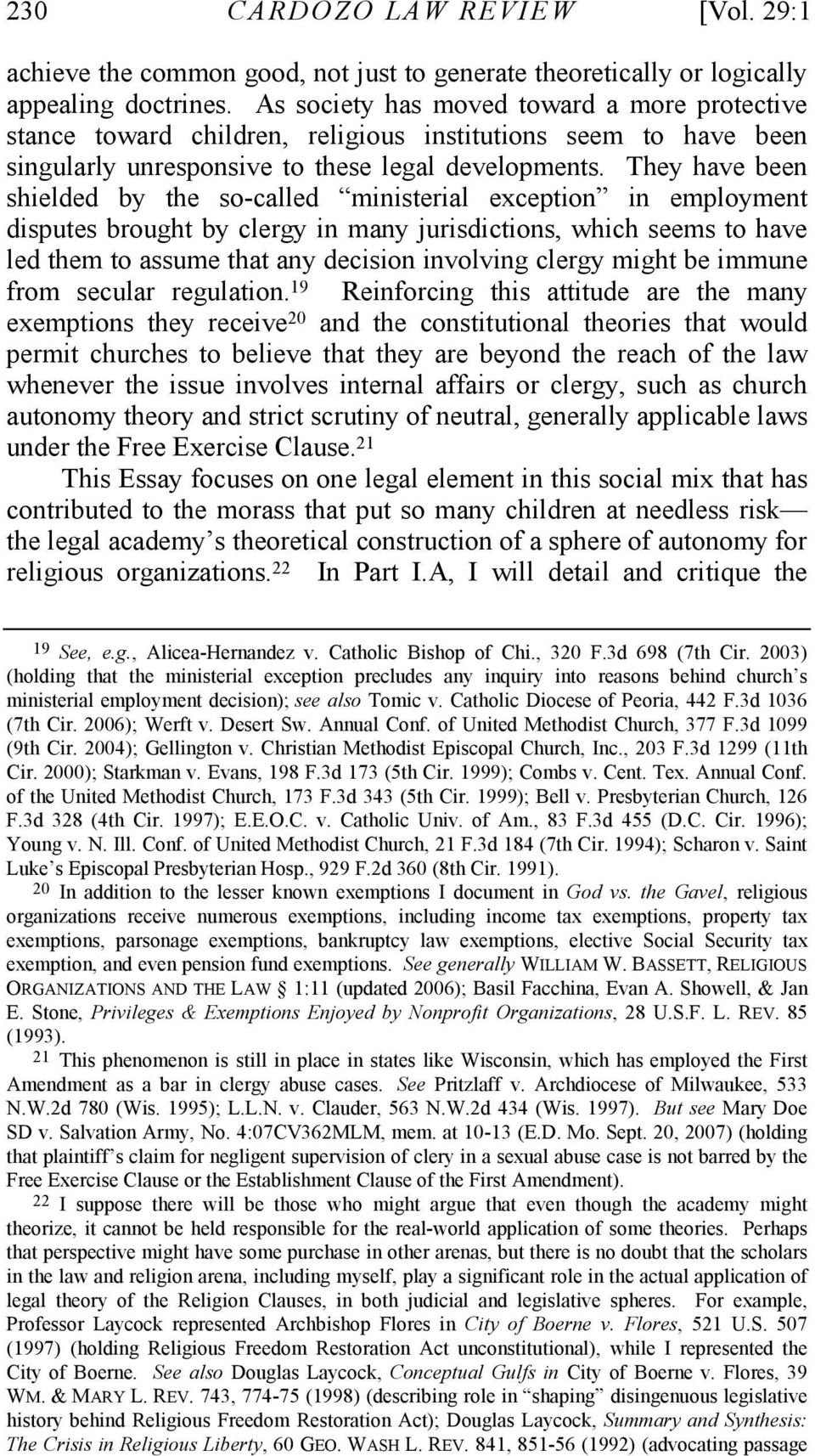 They have been shielded by the so-called ministerial exception in employment disputes brought by clergy in many jurisdictions, which seems to have led them to assume that any decision involving