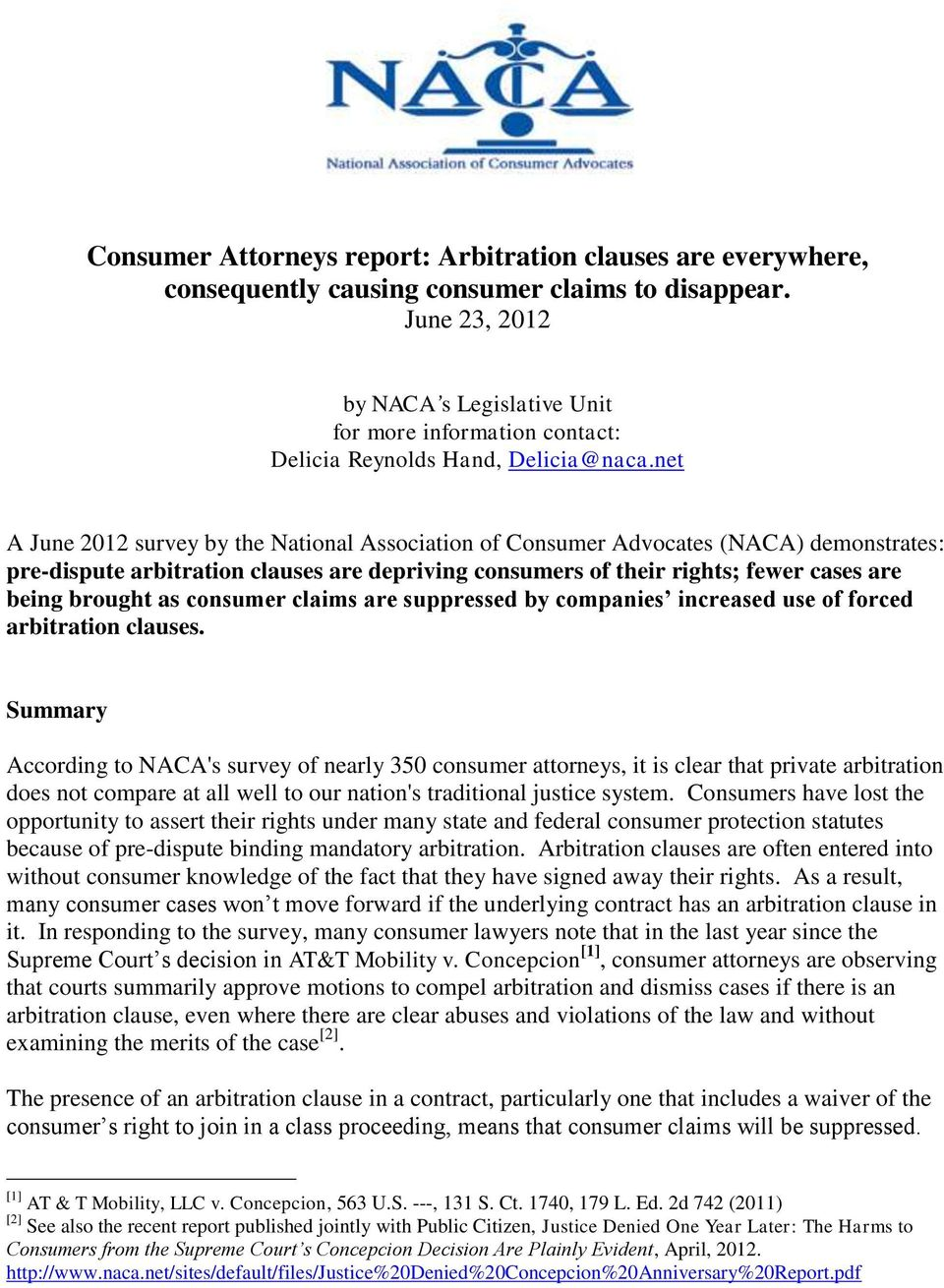 net A June 2012 survey by the National Association of Consumer Advocates (NACA) demonstrates: pre-dispute arbitration clauses are depriving consumers of their rights; fewer cases are being brought as