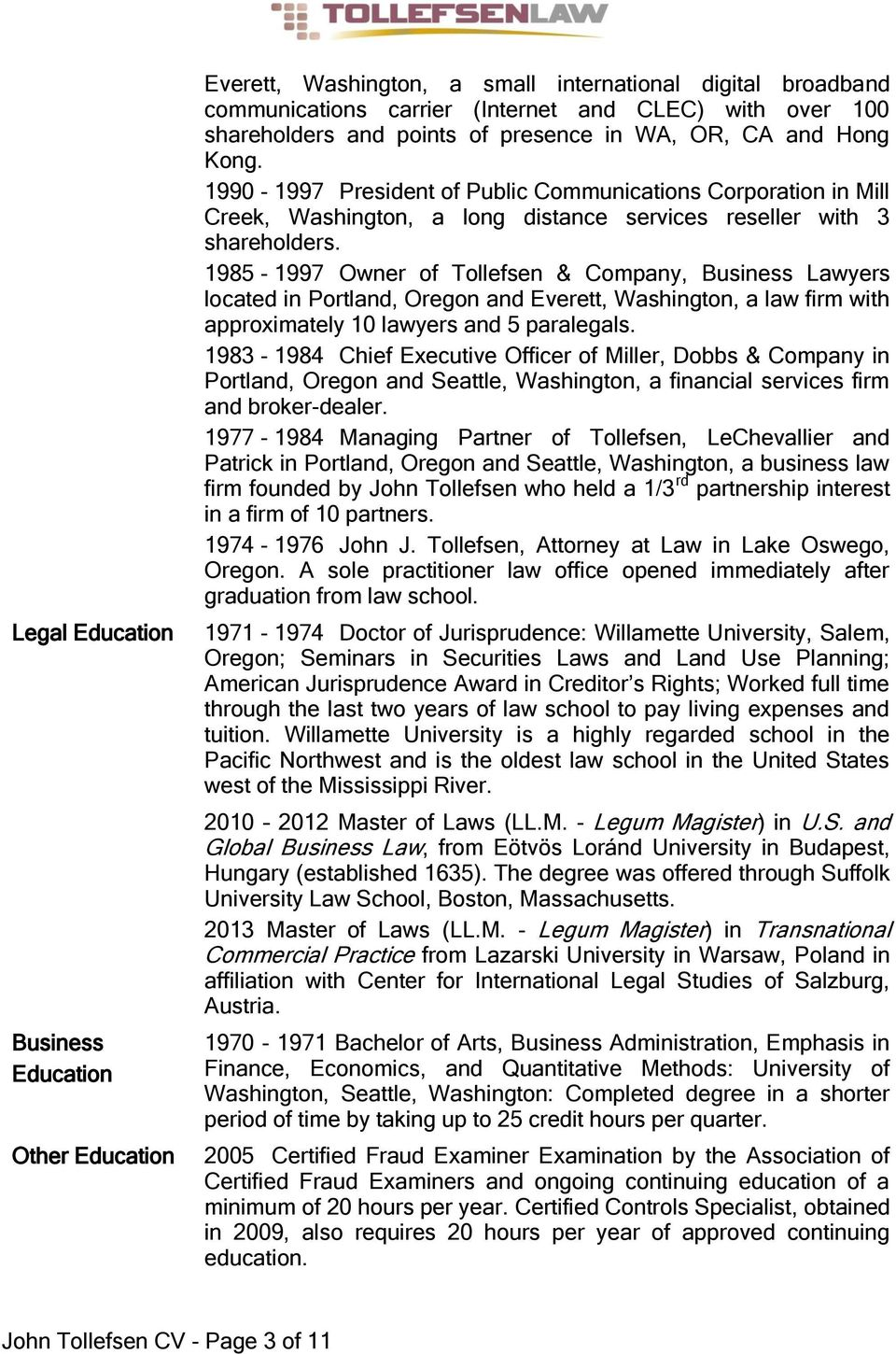 1985-1997 Owner of Tollefsen & Company, Business Lawyers located in Portland, Oregon and Everett, Washington, a law firm with approximately 10 lawyers and 5 paralegals.