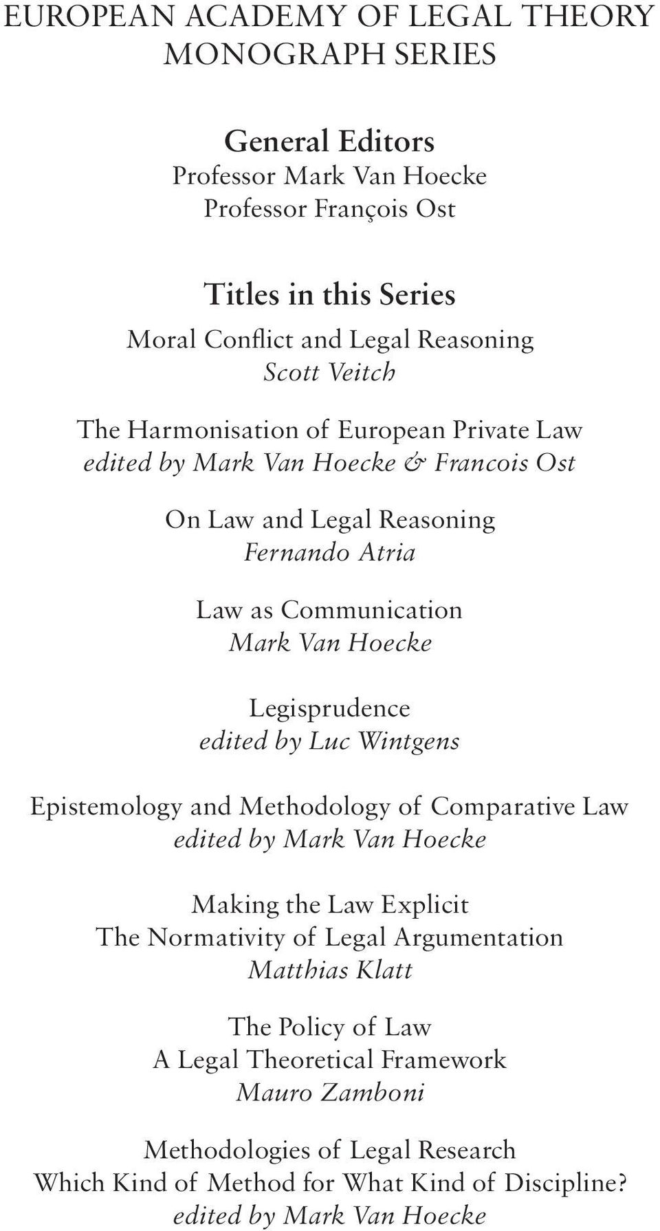 Legisprudence edited by Luc Wintgens Epistemology and Methodology of Comparative Law edited by Mark Van Hoecke Making the Law Explicit The Normativity of Legal Argumentation