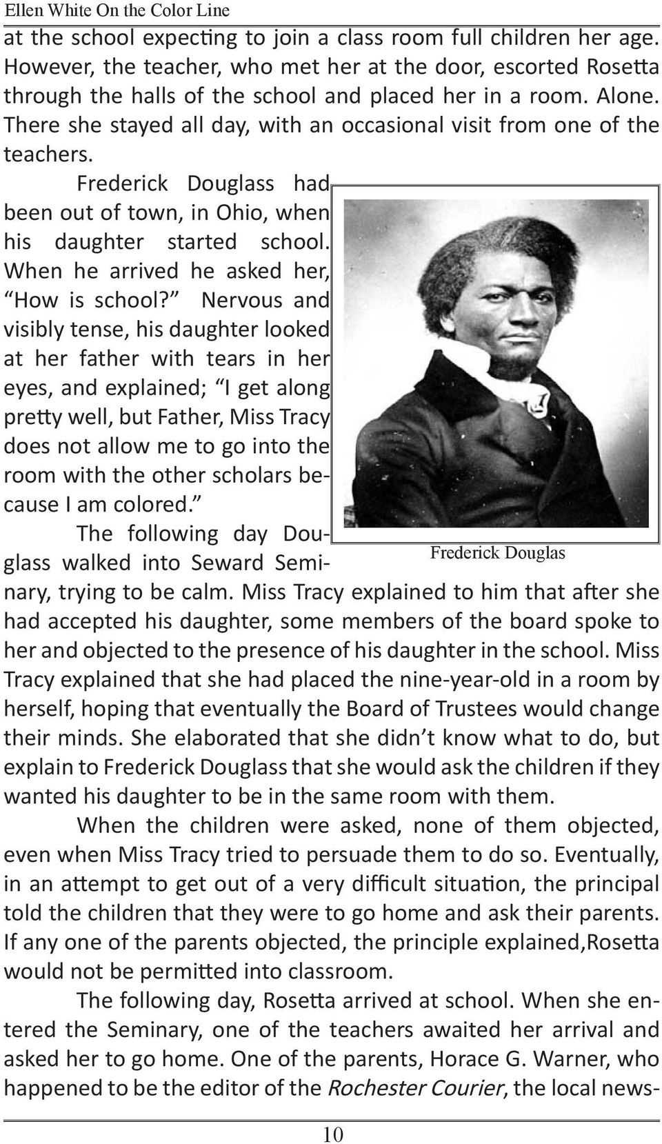 There she stayed all day, with an occasional visit from one of the teachers. Frederick Douglass had been out of town, in Ohio, when his daughter started school.