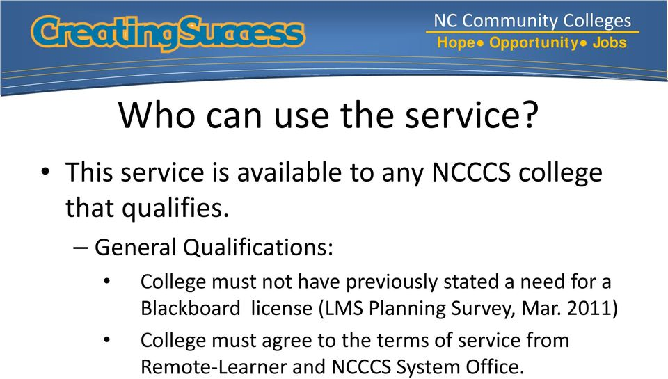 General Qualifications: College must not have previously stated a need for
