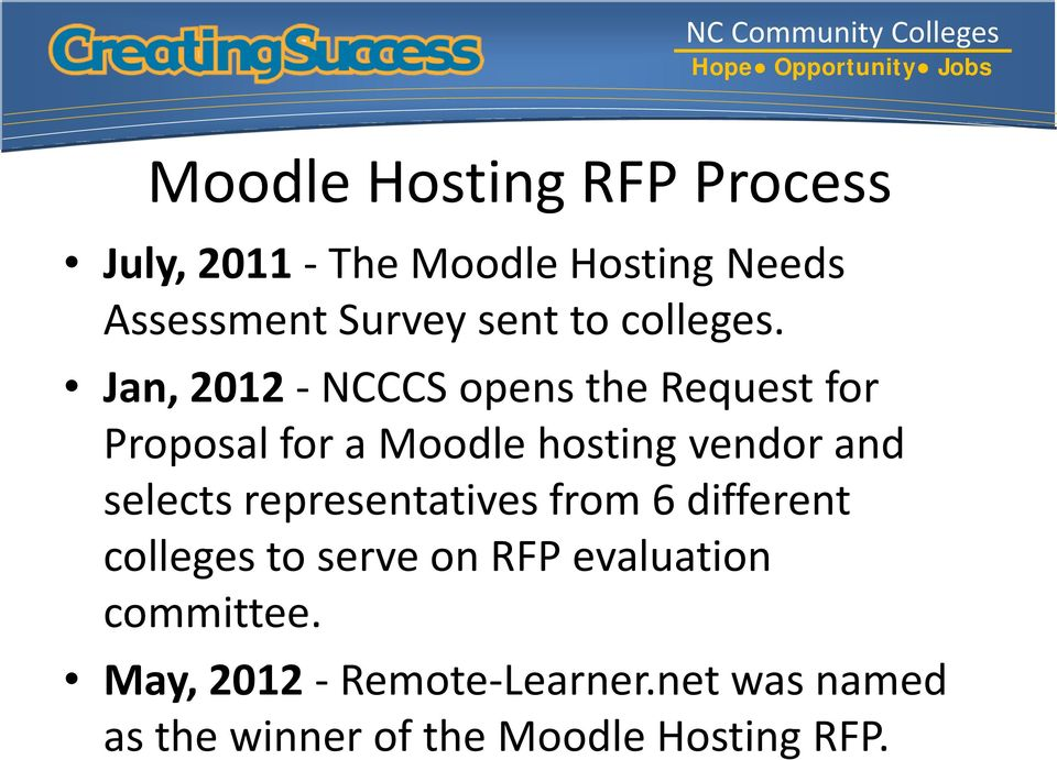 Jan, 2012 - NCCCS opens the Request for Proposal for a Moodle hosting vendor and