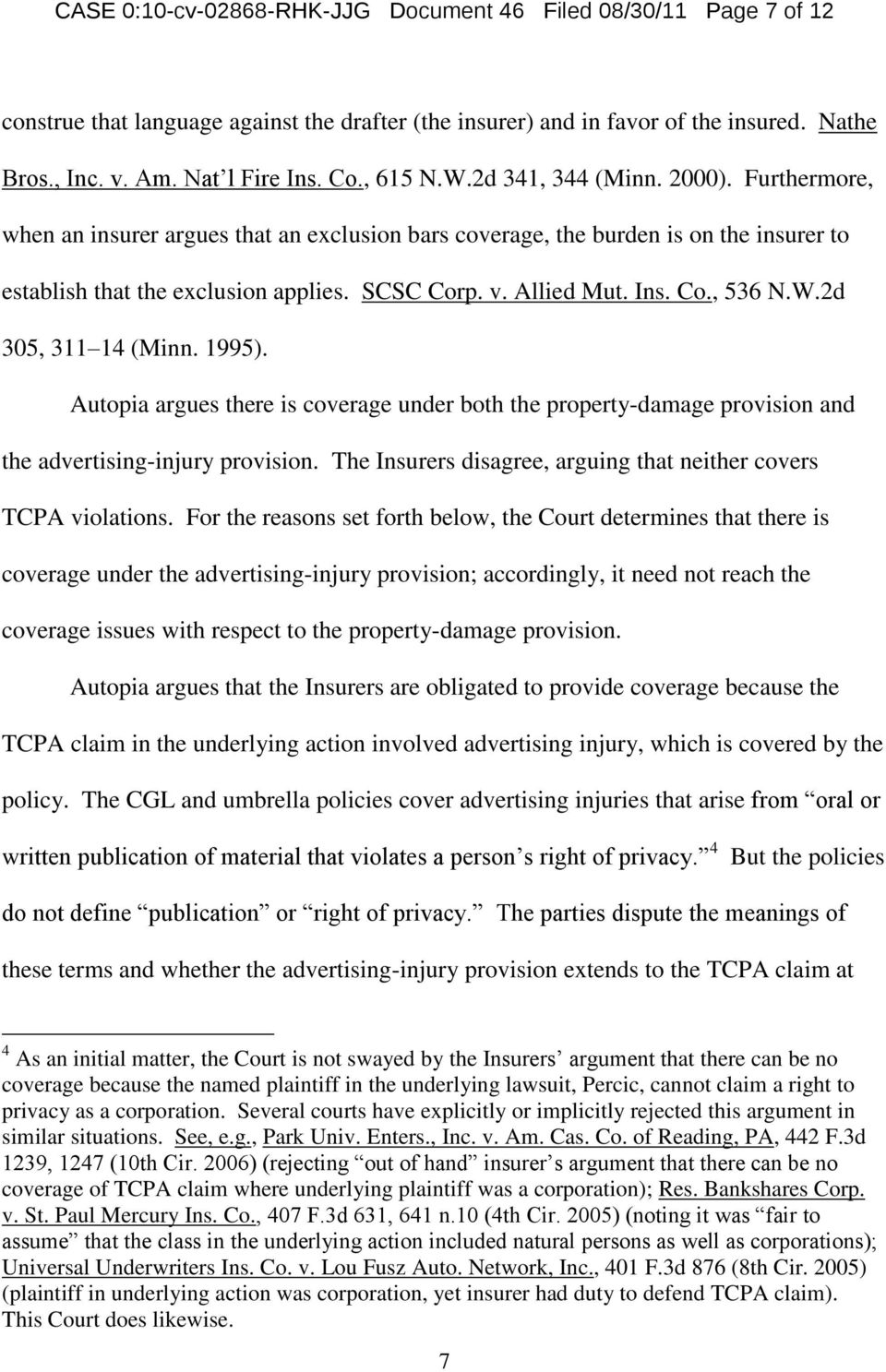 Ins. Co., 536 N.W.2d 305, 311 14 (Minn. 1995). Autopia argues there is coverage under both the property-damage provision and the advertising-injury provision.