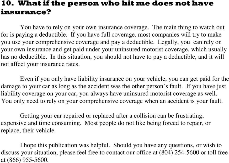Legally, you can rely on your own insurance and get paid under your uninsured motorist coverage, which usually has no deductible.