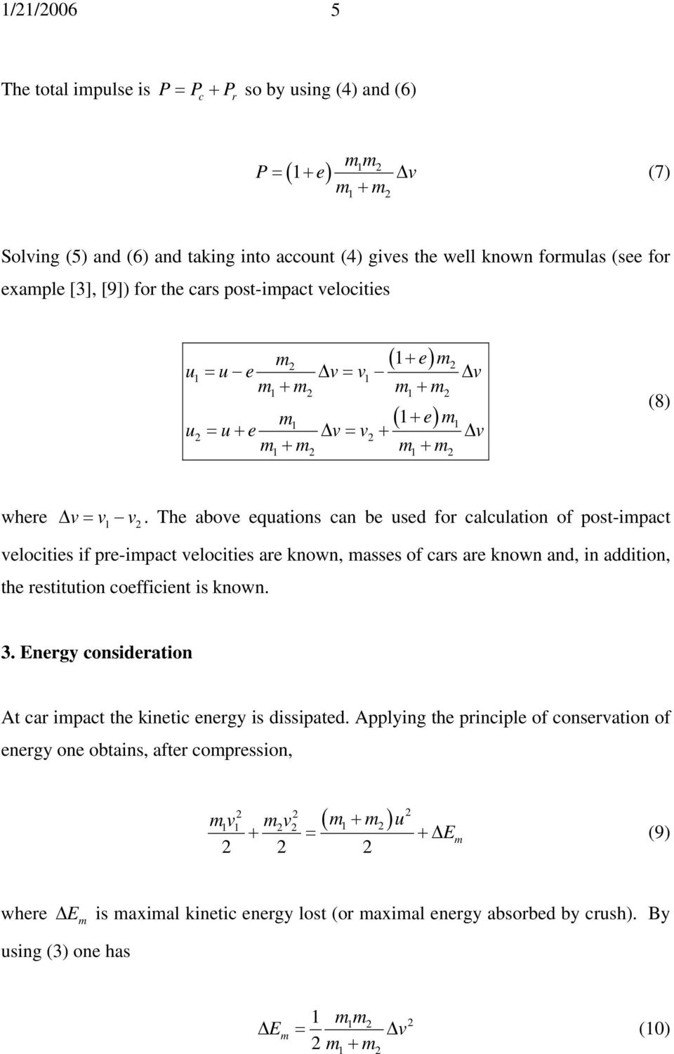 The aboe equations can be used for calculation of post-ipact elocities if pre-ipact elocities are known, asses of cars are known and, in addition, the restitution coefficient is known. 3.
