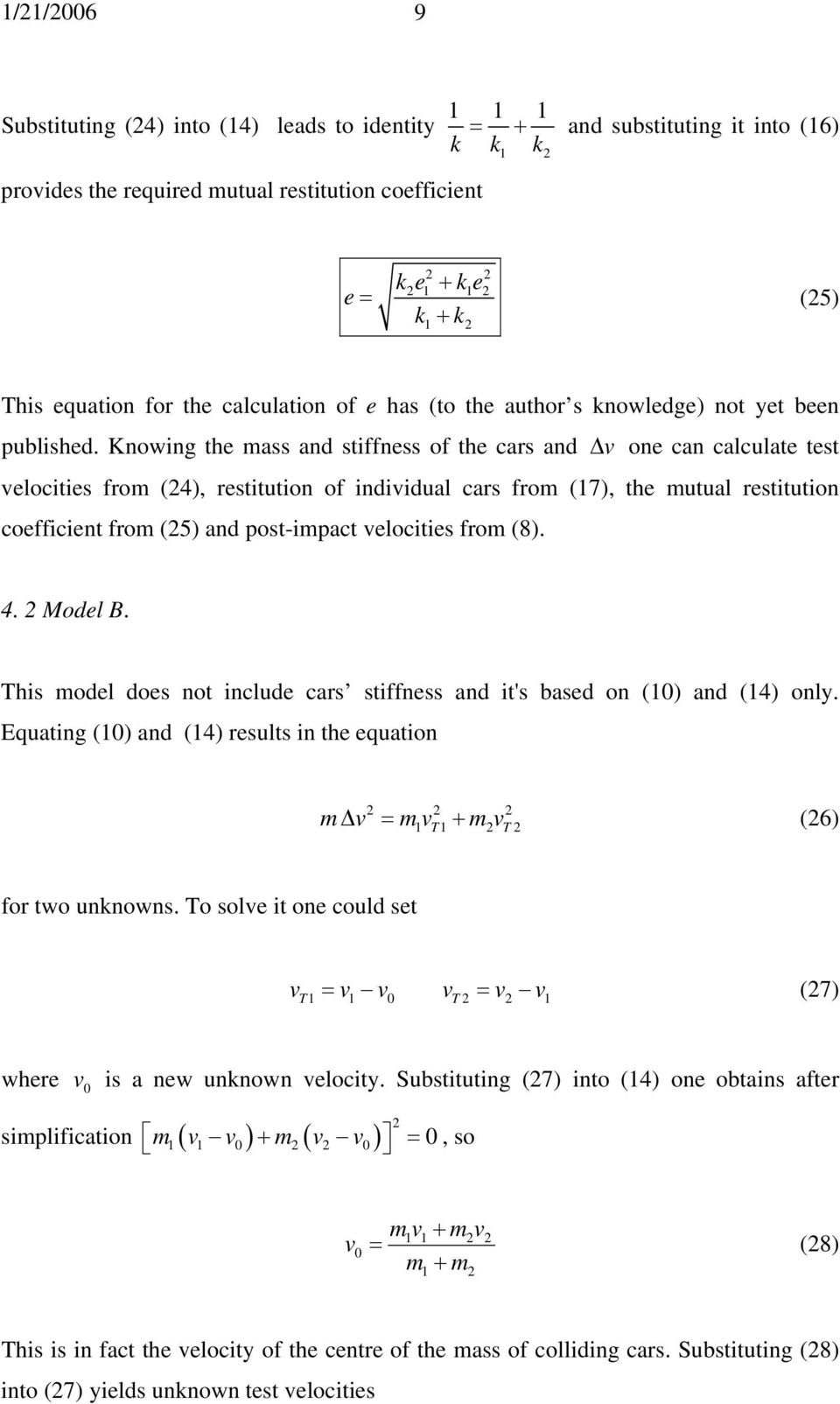 Knowing the ass and stiffness of the cars and Δ one can calculate test elocities fro (4), restitution of indiidual cars fro (7), the utual restitution coefficient fro (5) and post-ipact elocities fro