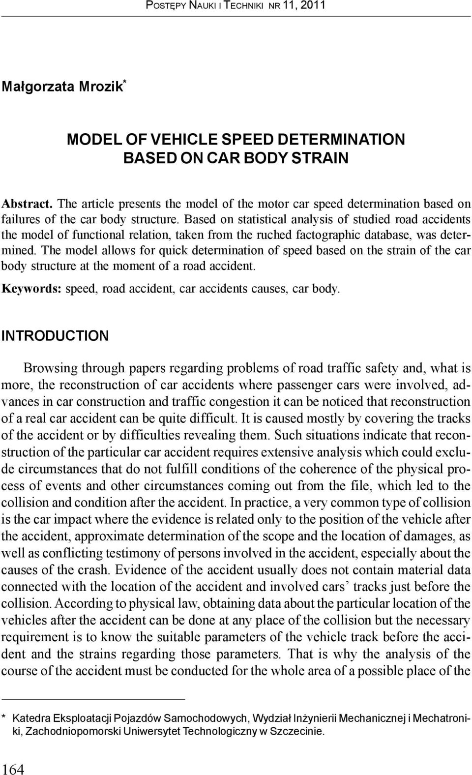 Based on statistical analysis of studied road accidents the model of functional relation, taken from the ruched factographic database, was determined.