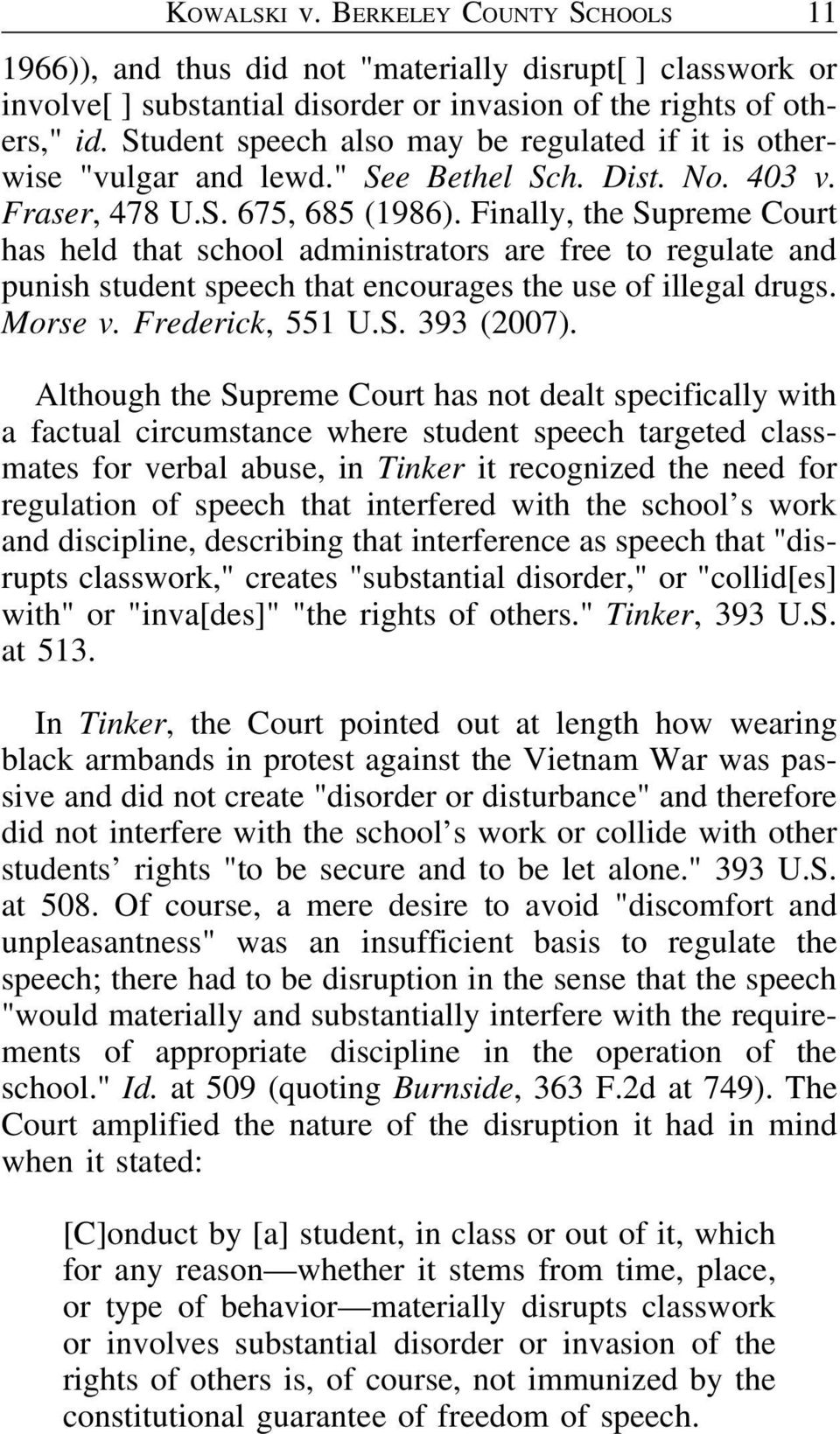Finally, the Supreme Court has held that school administrators are free to regulate and punish student speech that encourages the use of illegal drugs. Morse v. Frederick, 551 U.S. 393 (2007).