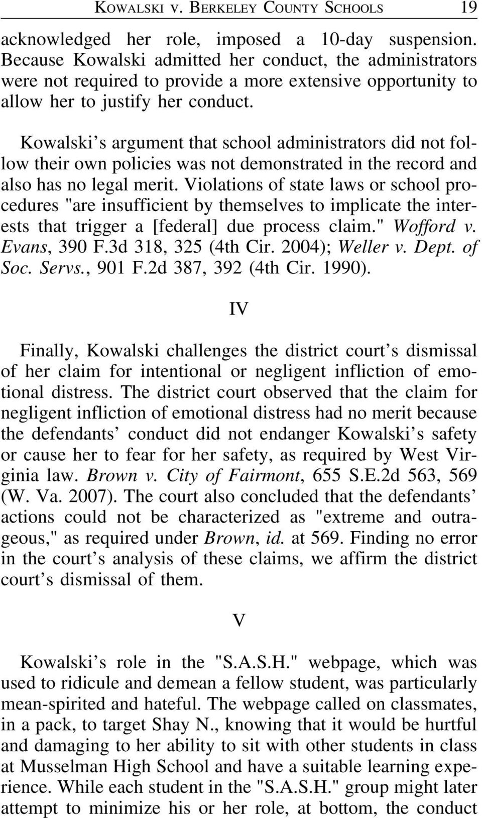 Kowalski s argument that school administrators did not follow their own policies was not demonstrated in the record and also has no legal merit.